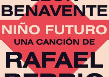 León Benavente estrenan 'Niño Futuro', una canción de Rafael Berrio